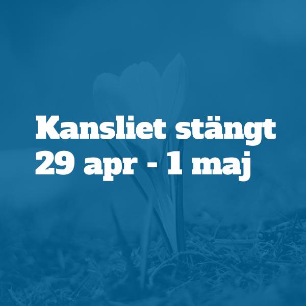 Kansliet stängt 29 apr - 1 maj