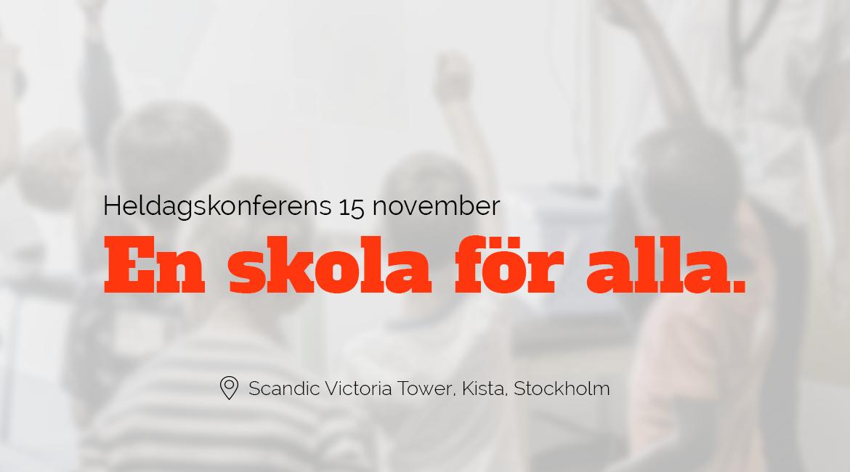 Heldagskonferens 15 november: En skola för alla. Var? Skandic Victoria Tower, Kista, Stockholm